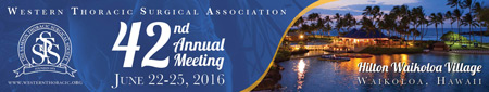 Western Thoracic Surgical Association, 42nd Annual Meeting, June 22 � 25, 2016, Hilton Waikoloa Village, Waikoloa, Hawaii